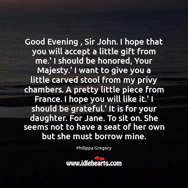 Image, Good Evening , Sir John. I hope that you will accept a little