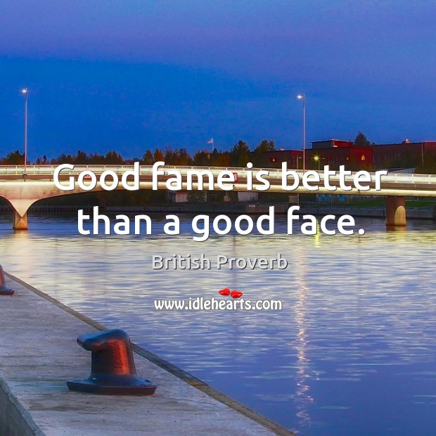 Good fame is better than a good face. Image