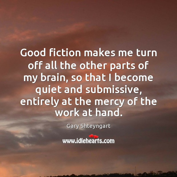 Good fiction makes me turn off all the other parts of my Gary Shteyngart Picture Quote