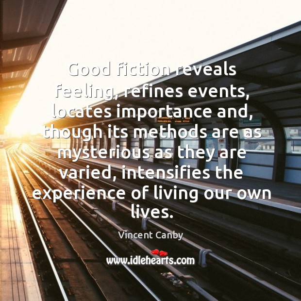 Good fiction reveals feeling, refines events, locates importance and Image