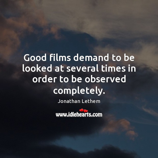 Image, Good films demand to be looked at several times in order to be observed completely.