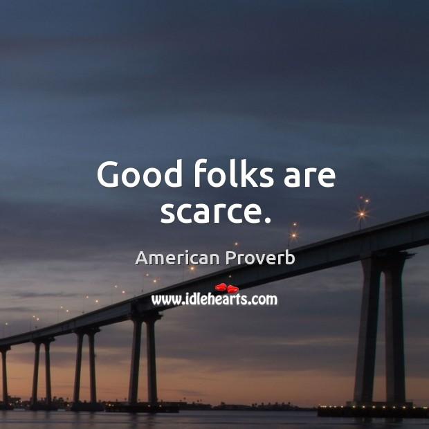 Good folks are scarce. Image