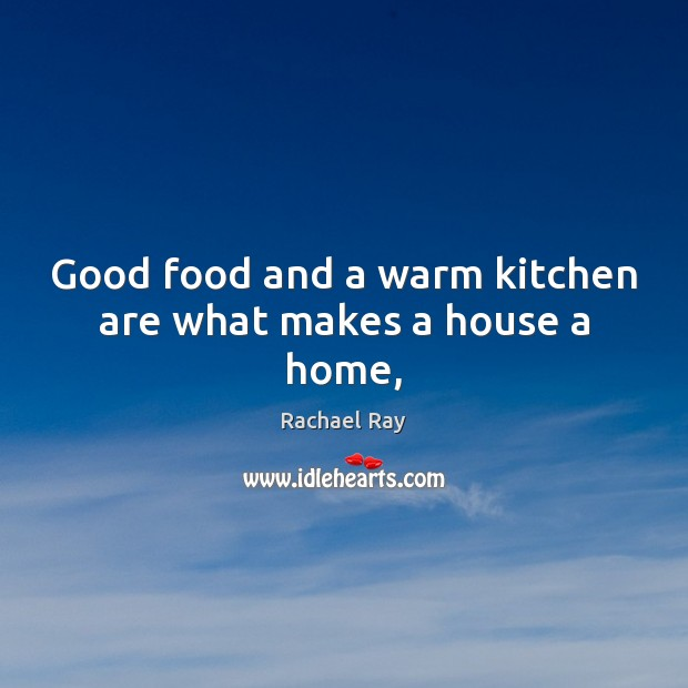 Image, Good food and a warm kitchen are what makes a house a home,