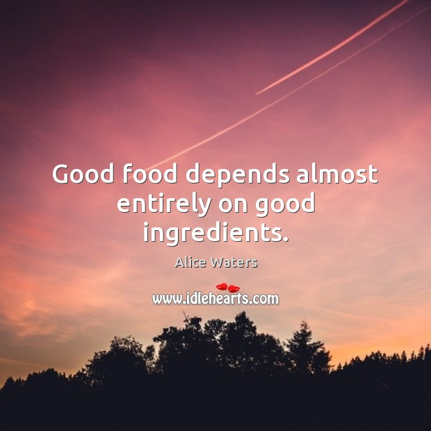Image, Good food depends almost entirely on good ingredients.