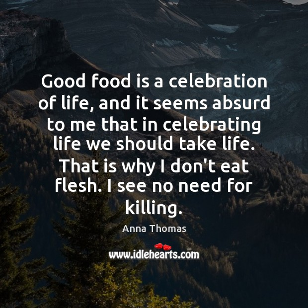 Image, Good food is a celebration of life, and it seems absurd to