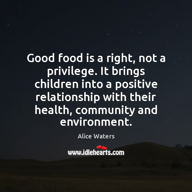 Image, Good food is a right, not a privilege. It brings children into