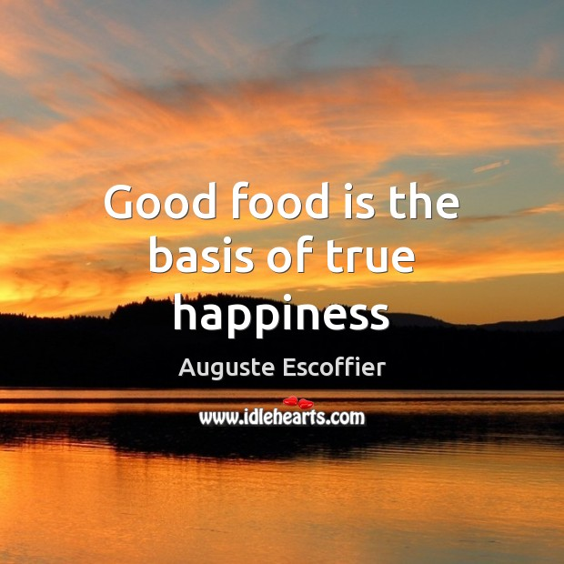 Good food is the basis of true happiness Image