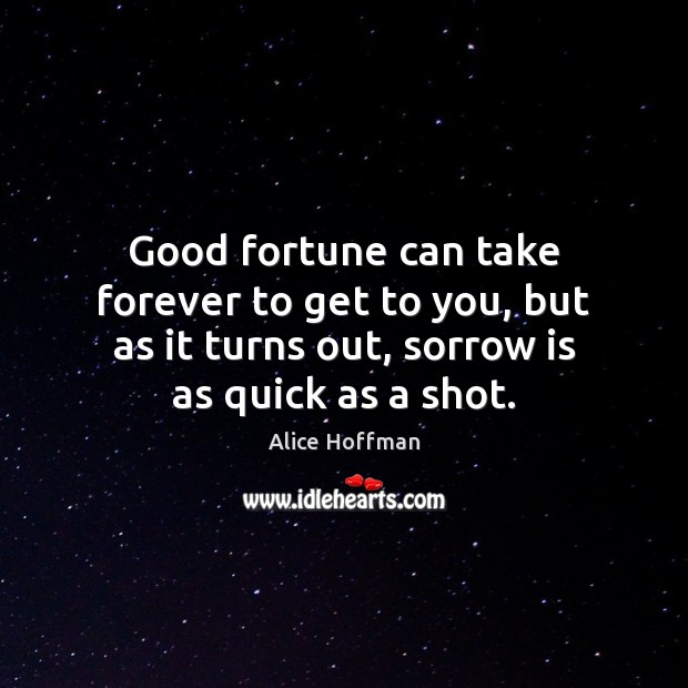 Good fortune can take forever to get to you, but as it Image