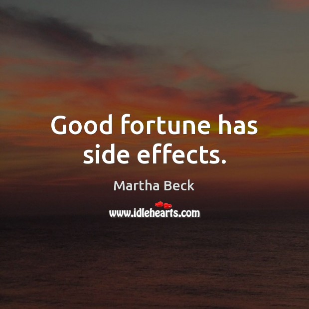 Good fortune has side effects. Image