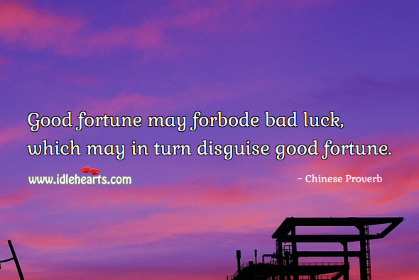 Image, Good fortune may forbode bad luck, which may in turn disguise good fortune.