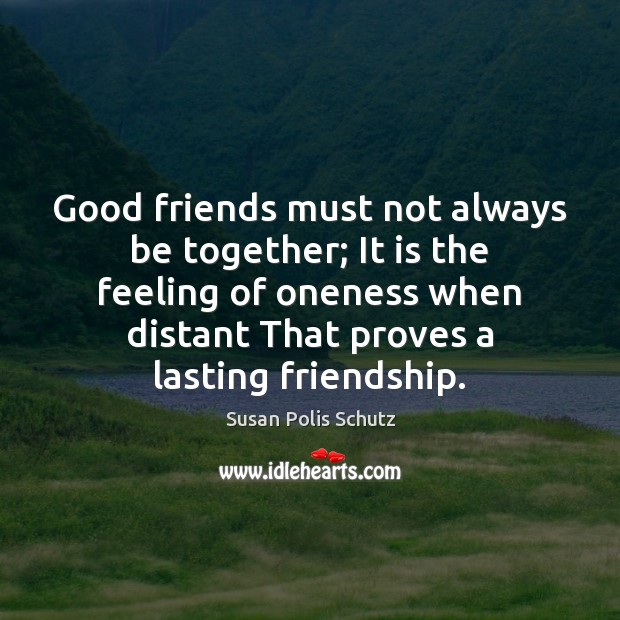 Image, Good friends must not always be together; It is the feeling of