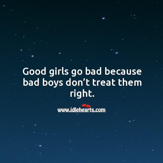 Good girls go bad because bad boys don't treat them right. Image