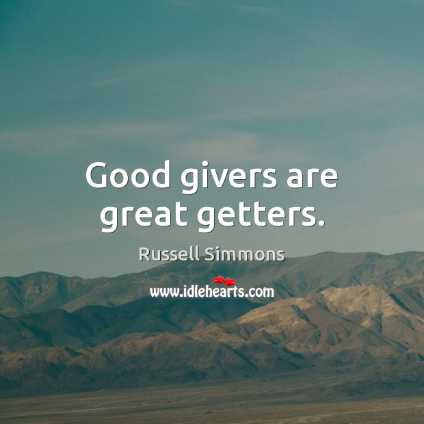 Good givers are great getters. Russell Simmons Picture Quote