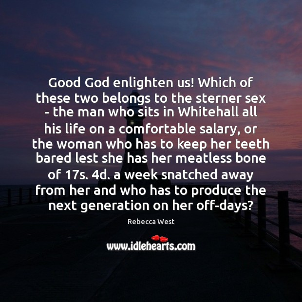 Good God enlighten us! Which of these two belongs to the sterner Rebecca West Picture Quote