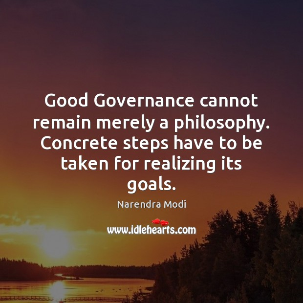 Image, Good Governance cannot remain merely a philosophy. Concrete steps have to be