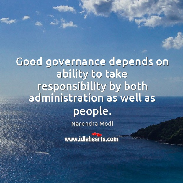 Good governance depends on ability to take responsibility by both administration as Image
