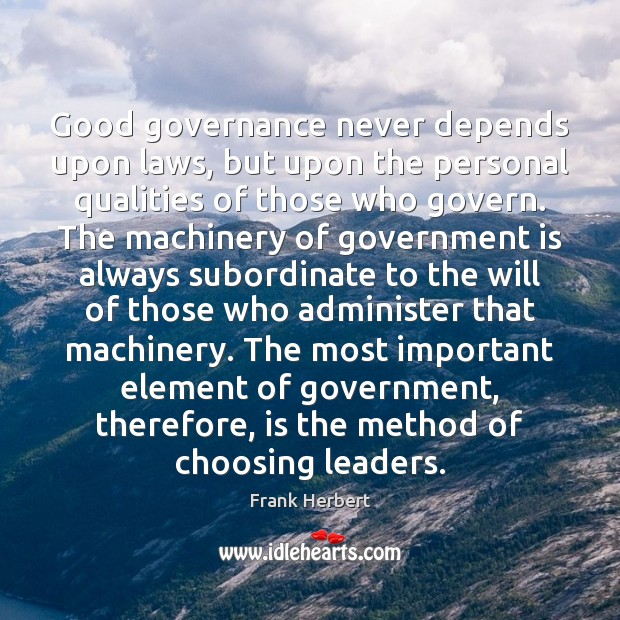 Good governance never depends upon laws, but upon the personal qualities of Frank Herbert Picture Quote