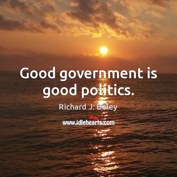 Image, Good government is good politics.
