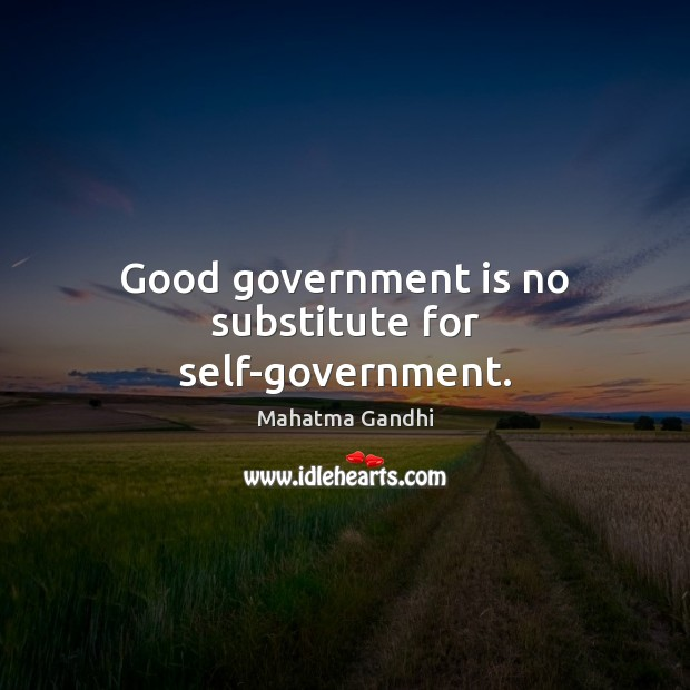 Good government is no substitute for self-government. Image