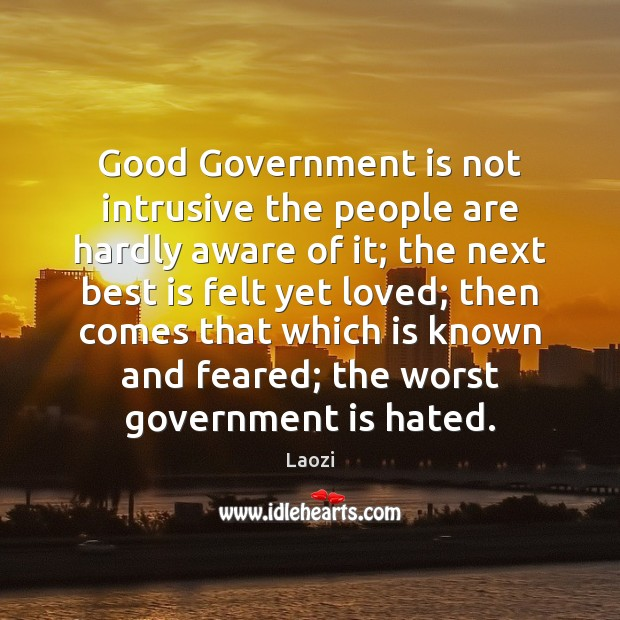 Good Government is not intrusive the people are hardly aware of it; Image