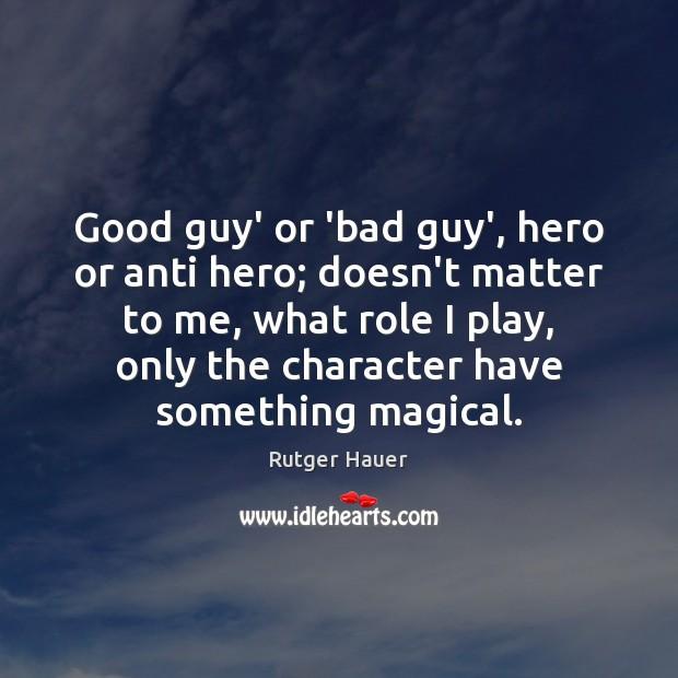 Image, Good guy' or 'bad guy', hero or anti hero; doesn't matter to
