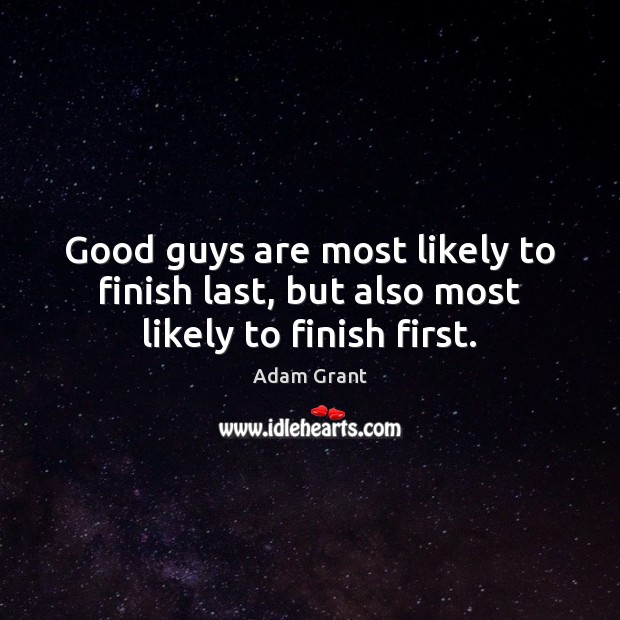 Image, Good guys are most likely to finish last, but also most likely to finish first.