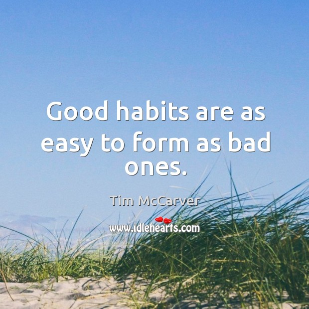 Good habits are as easy to form as bad ones. Image
