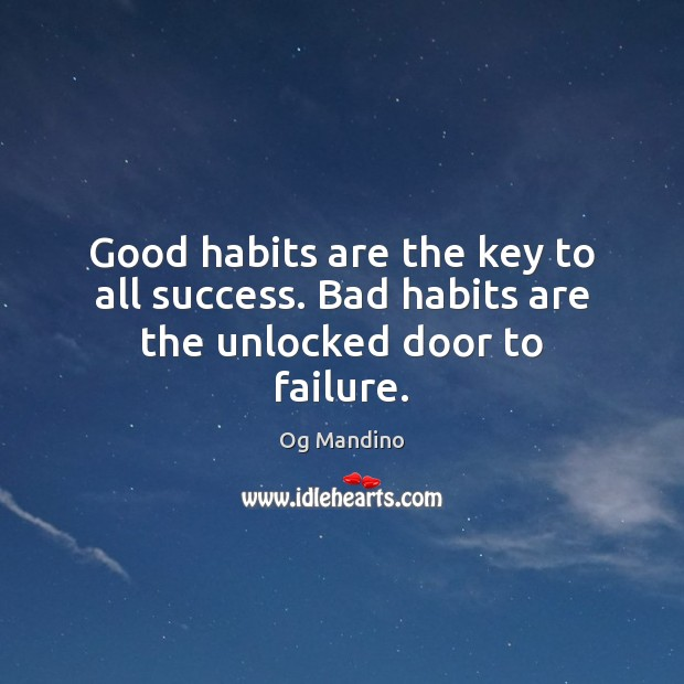 Good habits are the key to all success. Bad habits are the unlocked door to failure. Og Mandino Picture Quote