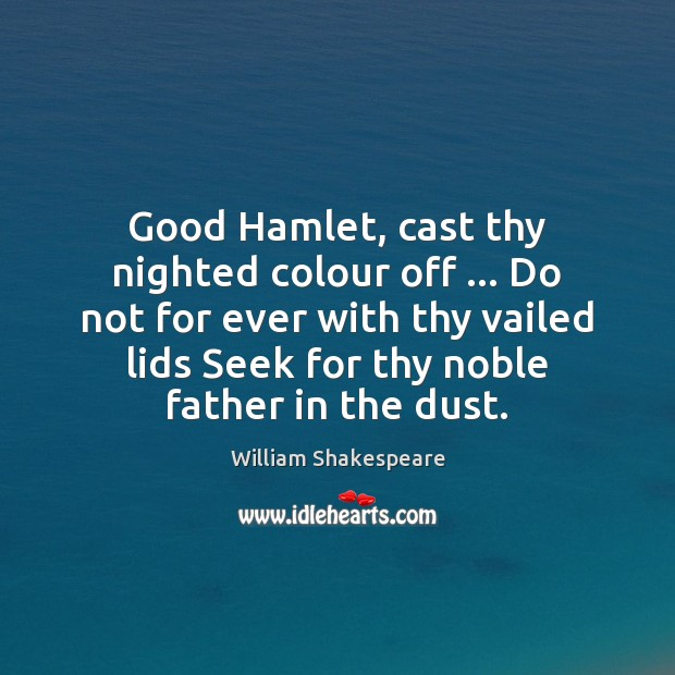 Good Hamlet, cast thy nighted colour off … Do not for ever with Image