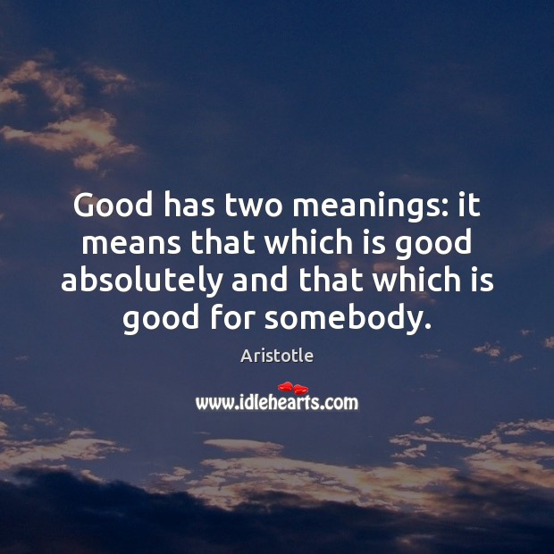 Image, Good has two meanings: it means that which is good absolutely and