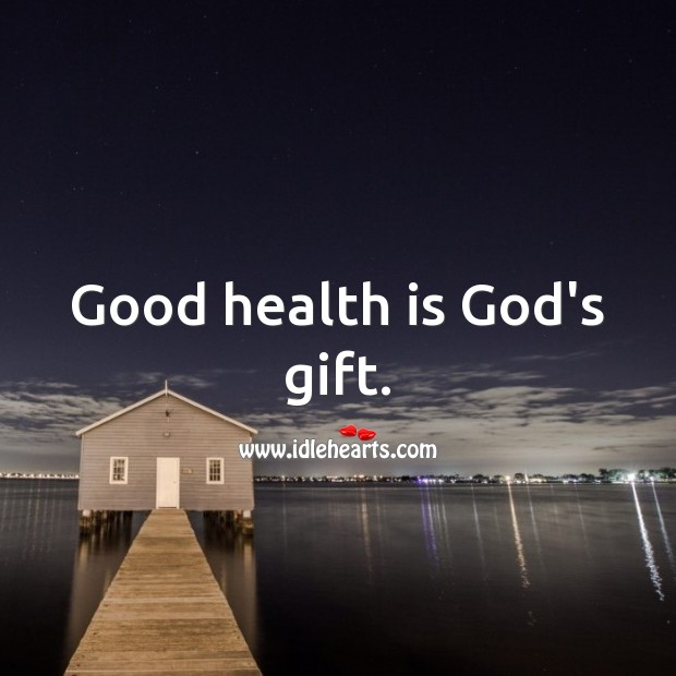 Good health is God's gift. Gift Quotes Image