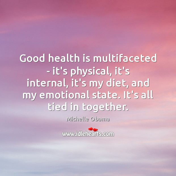Good health is multifaceted – it's physical, it's internal, it's my diet, Michelle Obama Picture Quote