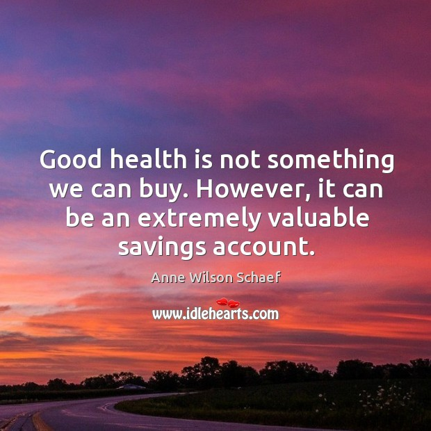 Image, Good health is not something we can buy. However, it can be an extremely valuable savings account.