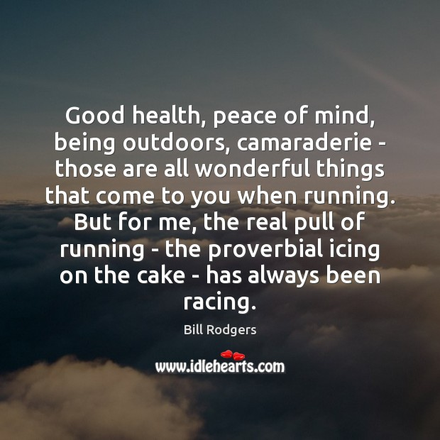 Image, Good health, peace of mind, being outdoors, camaraderie – those are all