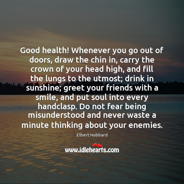 Good health! Whenever you go out of doors, draw the chin in, Elbert Hubbard Picture Quote