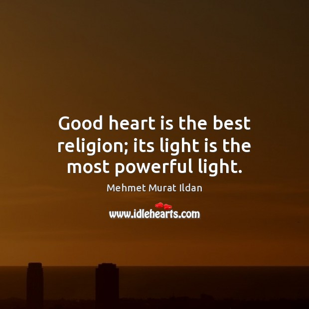 Image, Good heart is the best religion; its light is the most powerful light.