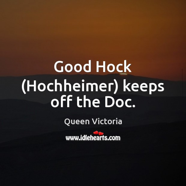 Good Hock (Hochheimer) keeps off the Doc. Image