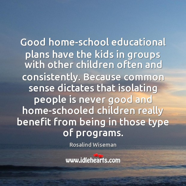 Good home-school educational plans have the kids in groups with other children Image
