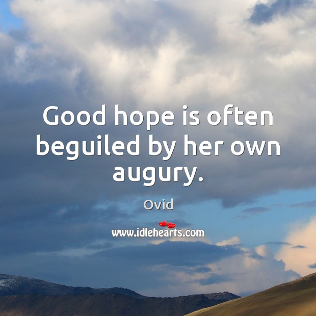 Good hope is often beguiled by her own augury. Ovid Picture Quote