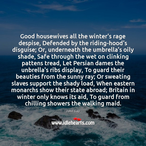 Good housewives all the winter's rage despise, Defended by the riding-hood's disguise; Winter Quotes Image