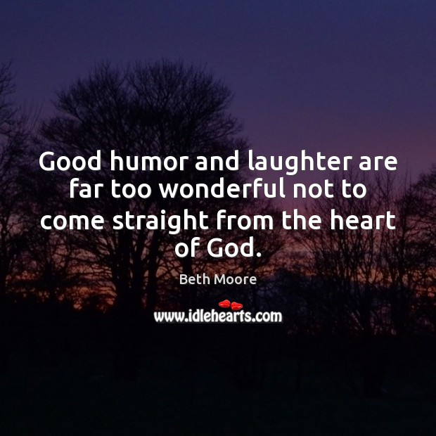 Image, Good humor and laughter are far too wonderful not to come straight from the heart of God.