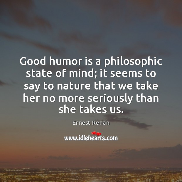 Good humor is a philosophic state of mind; it seems to say Image