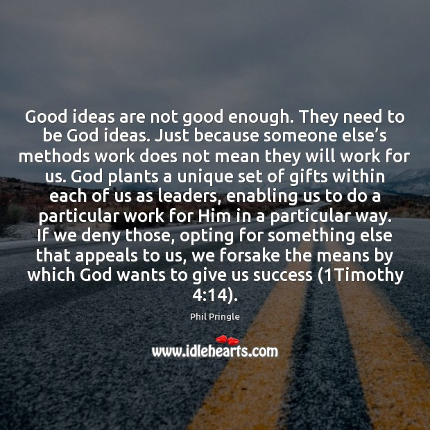 Good ideas are not good enough. They need to be God ideas. Image