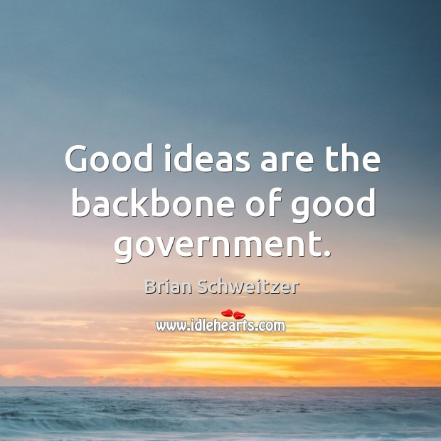 Image, Good ideas are the backbone of good government.