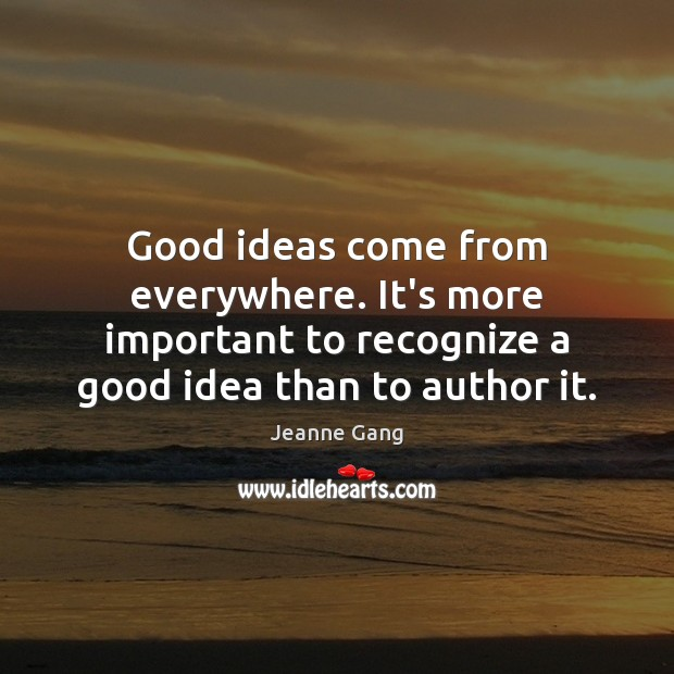 Image, Good ideas come from everywhere. It's more important to recognize a good