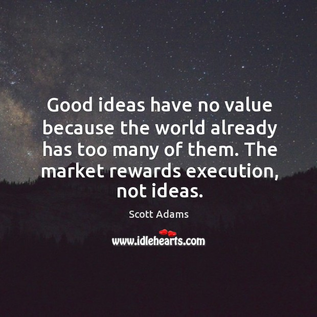 Good ideas have no value because the world already has too many Image