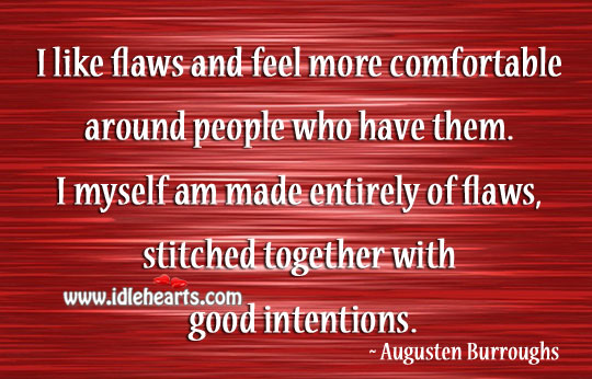 I like flaws and feel more comfortable around people who have them. Augusten Burroughs Picture Quote