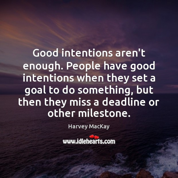 Good intentions aren't enough. People have good intentions when they set a Good Intentions Quotes Image