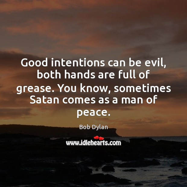 Good intentions can be evil, both hands are full of grease. You Good Intentions Quotes Image