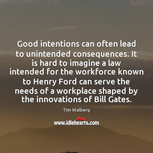 Image, Good intentions can often lead to unintended consequences. It is hard to